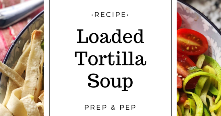 [RECIPE]: Loaded Tortilla Soup